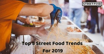 Top 5 Street Food Trends For 2019 - Street Food Live